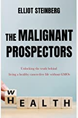 The Malignant Prospectors: Unlocking the truth behind living a healthy cancer-free life without GMOs (English Edition) Format Kindle