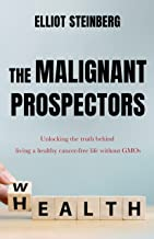 The Malignant Prospectors: Unlocking the truth behind living a healthy cancer-free life without GMOs (English Edition)