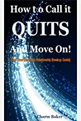 How to Call it Quits and Move On (The Smart Self-help Relationship Breakup Guide) Kindle Edition