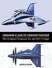 Convair Class VF Convoy Fighter: The Original Proposal for the XFY-1 Pogo