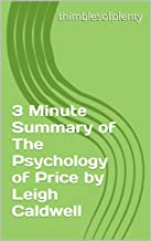 3 Minute Summary of The Psychology of Price by Leigh Caldwell (thimblesofplenty 3 Minute Business Book Summary Series 1)