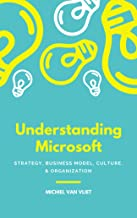 Understanding Microsoft: Strategy, Business Model, Culture & Organization