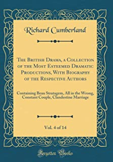 The British Drama, a Collection of the Most Esteemed Dramatic Productions, With Biography of the Respective Authors, Vol. 4 of 14: Containing Beau ... Clandestine Marriage (Classic Reprint)