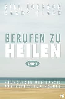 Berufen zu heilen, Band 1: Grundlagen und Praxis des Gebets für Kranke (German Edition)