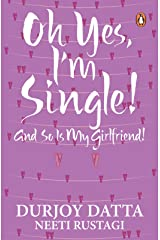 Ohh Yes, I'm Single: And so is my Girlfriend Kindle Edition