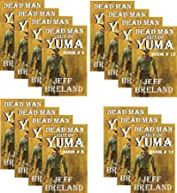 Dead Man Out of Yuma: Entire Series of 15 books: Entire Dead Man Out of Yuma Series: Western Action and Adventures of a Gunfighter's Revenge and Justice served horribly cold..