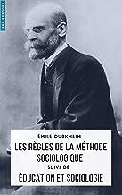 Les règles de la méthode sociologique (annoté): suivi de Éducation et sociologie (French Edition)