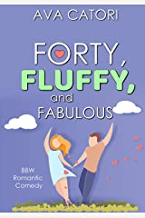 Forty, Fluffy, and Fabulous: A Curvy Girl Romance Kindle Edition