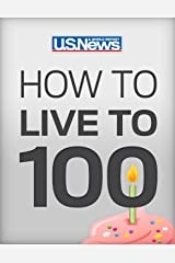 How to Live to 100: Be Healthy, Be Happy, and Afford It Kindle Edition
