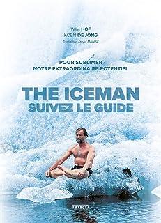 The iceman, suivez le guide - Pour sublimer votre extraordinaire potentiel: Pour sublimer votre extraordinaire potentiel