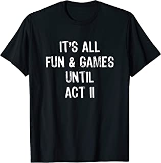 It's All Fun And Games Until Act II T-Shirt T-Shirt