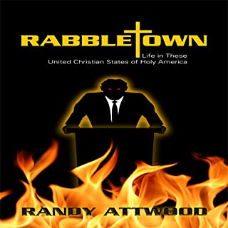 Rabbletown: Life in These United Christian States of Holy America