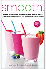Smooth! Green Smoothies, Protein Shakes, Water Kefirs, & Delicious Drinks For The Smoothie Connoisseur Kindle Edition
