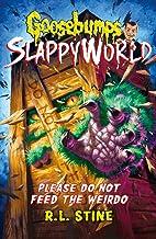 Please Do Not Feed the Weirdo: 4 (Goosebumps Slappyworld)