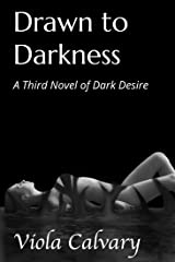 Drawn to Darkness: A Third Novel of Dark Desire Kindle Edition