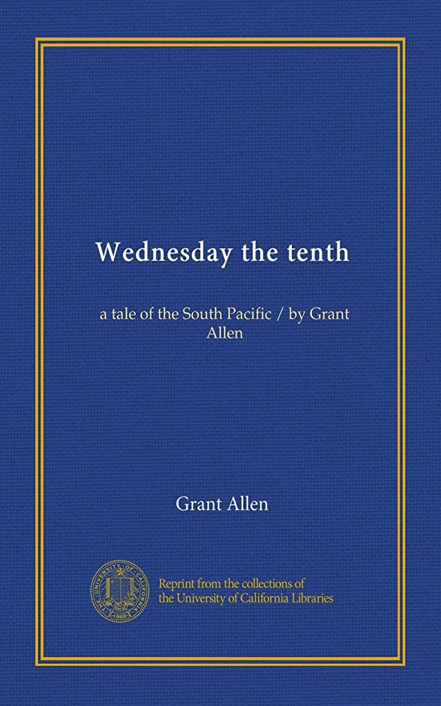 分配します蒸留するアブストラクトWednesday the tenth: a tale of the South Pacific / by Grant Allen