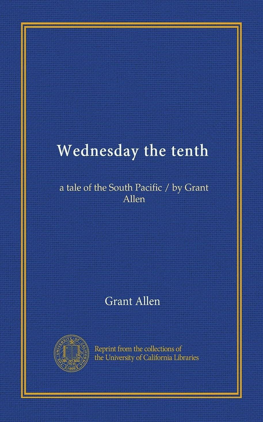 エンディング債務者不調和Wednesday the tenth: a tale of the South Pacific / by Grant Allen