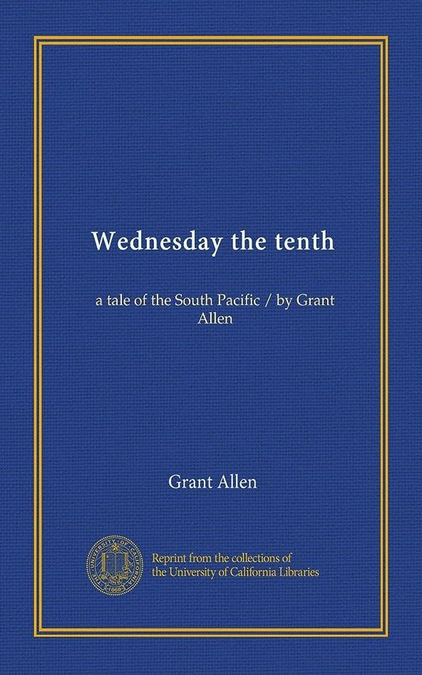ドロップルー前進Wednesday the tenth: a tale of the South Pacific / by Grant Allen