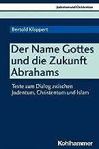 Der Name Gottes und die Zukunft Abrahams: Texte zum Dialog zwischen Judentum, Christentum und Islam (Judentum und Christentum 24) (German Edition)
