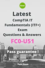 Latest CompTIA IT Fundamentals (ITF+) Exam FC0-U51 Questions and Answers: Guide for Real Exam