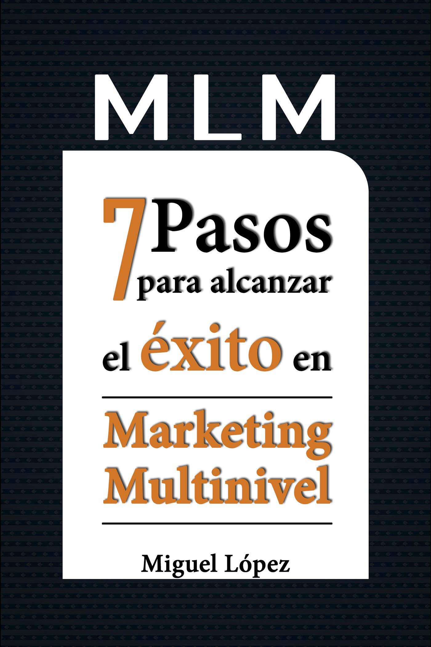 MLM: 7 Pasos para alcanzar el éxito en marketing multinivel (Spanish Edition)