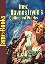 Inez Haynes Irwin's Collected Works: Angel Island, Out of the Air, and More! (5 Works)
