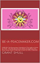 BE-A-PEACEMAKER.COM: FOREVER: The Peacemaker's Manifesto of The Agility of Grace SO THAT… YOU May Become The Infinity of Happiness YOU Were Always Meant To Be & BE A CHILD OF GOD… FOREVER!