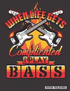When Life Gets Complicated I Play Bass: Guitar Bass Tablature Notebook, Songbook. Blank Guitar Sheet Tabs Manuscript Journ...
