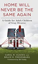 Home Will Never Be the Same Again: A Guide for Adult Children of Gray Divorce