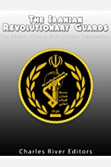 The Iranian Revolutionary Guards: The History of Iran's Elite Military Organization Kindle Edition
