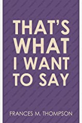 That's What I Want To Say Kindle Edition