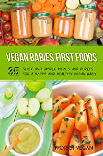 Vegan Babies First Foods: Quick and Simple Meals and Purees for a Happy and Healthy Vegan Baby