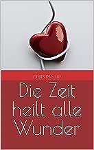 Die Zeit heilt alle Wunder (German Edition)