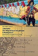 Libertalia. une republique des pirates a madagascar - interpretations d un mythe (xviie-xxie siecle)
