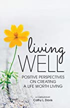 Living Well: Positive Perspectives On Creating  A Life Worth Living