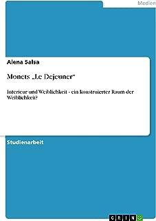 """Monets """"Le Dejeuner"""": Interieur und Weiblichkeit - ein konstruierter Raum der Weiblichkeit? (German Edition)"""