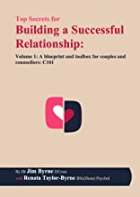 Top Secrets for Building a Successful Relationship: Volume 1 – A blueprint and toolbox for couples and counsellors: C101 (The Successful Relationships Guide: A three volume series) (English Edition)
