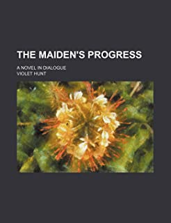 The Maiden's Progress; A Novel in Dialogue
