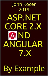 Angular 7.x & ASP.NET Core 2.x: By Example (Part I Book 1)