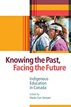 Knowing the Past, Facing the Future: Indigenous Education in Canada