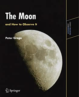 The Moon and How to Observe It (Astronomers' Observing Guides)