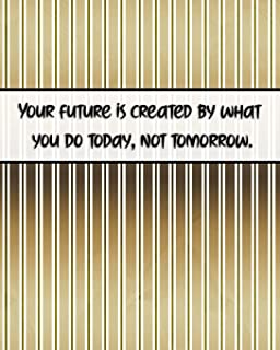 Your Future Us Created by What You Do Today, Not Tomorrow.: Journal for Busy People, Planner and Goal Setting Notebook