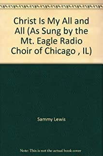 Christ Is My All and All (As Sung by the Mt. Eagle Radio Choir of Chicago , IL)