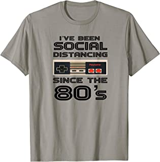 I'VE BEEN SOCIAL DISTANCING SINCE THE 80's - Funny Gamer T-Shirt