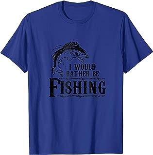 I Would Rather Be Fishing - Fishing Shirt