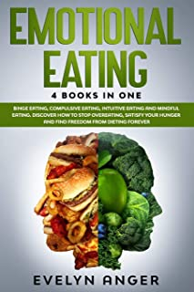 Emotional Eating: 4 Books In One: Binge Eating, Compulsive Eating, Intuitive Eating And Mindful Eating. Discover How To St...