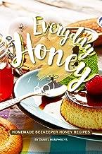 Everyday Honey: Homemade Beekeeper Honey Recipes