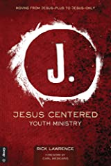Jesus Centered Youth Ministry: Moving from Jesus-Plus to Jesus-Only Kindle Edition