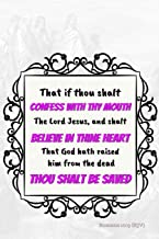 That if thou shalt confess with thy mouth the Lord Jesus, and shalt believe in thine heart that God hath raised him from the dead, thou shalt be ... Journal: Bible Verse Cover: Faith Notebook