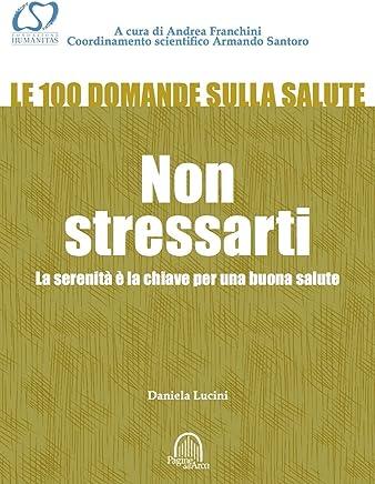 Non stressarti: La serenità è la chiave per una buona salute (Le 100 domande sulla salute Vol. 2)